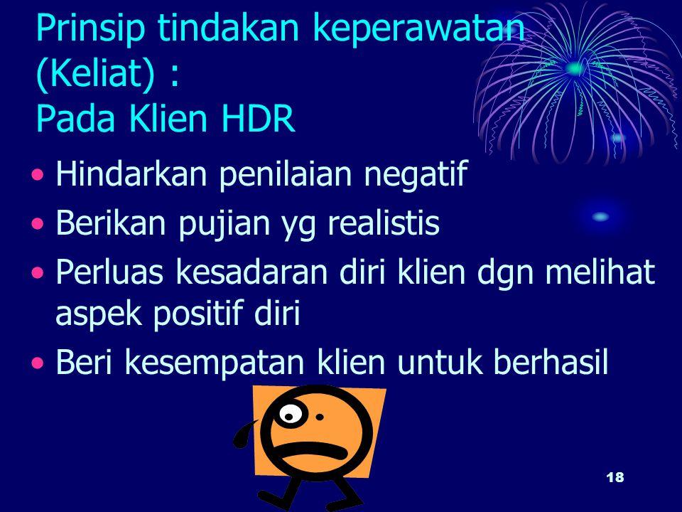 Prinsip tindakan keperawatan (Keliat) : Pada Klien HDR