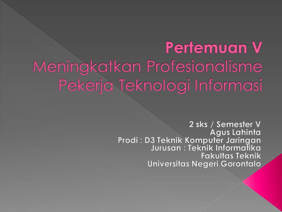 Pertemuan V Meningkatkan Profesionalisme Pekerja Teknologi Informasi
