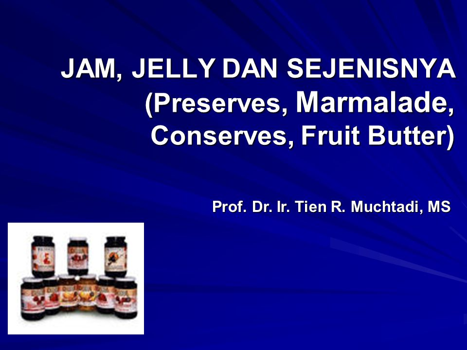 JAM, JELLY DAN SEJENISNYA (Preserves, Marmalade, Conserves, Fruit Butter)