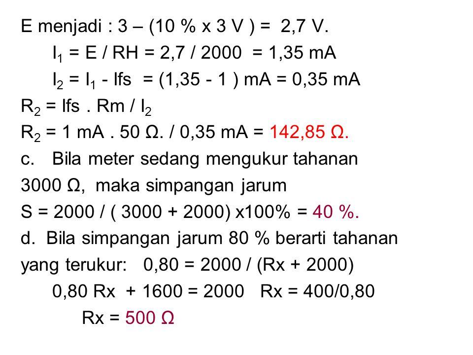 E menjadi : 3 – (10 % x 3 V ) = 2,7 V. I1 = E / RH = 2,7 / 2000 = 1,35 mA. I2 = I1 - Ifs = (1,35 - 1 ) mA = 0,35 mA.
