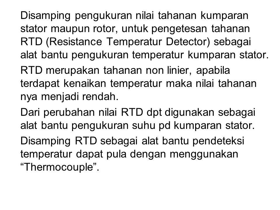 Disamping pengukuran nilai tahanan kumparan stator maupun rotor, untuk pengetesan tahanan RTD (Resistance Temperatur Detector) sebagai alat bantu pengukuran temperatur kumparan stator.