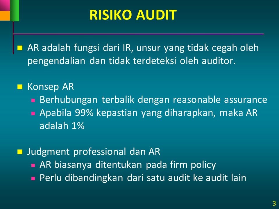 RISIKO AUDIT AR adalah fungsi dari IR, unsur yang tidak cegah oleh pengendalian dan tidak terdeteksi oleh auditor.