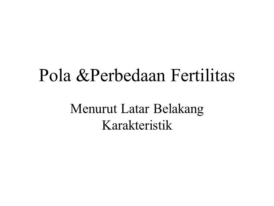 Pola &Perbedaan Fertilitas