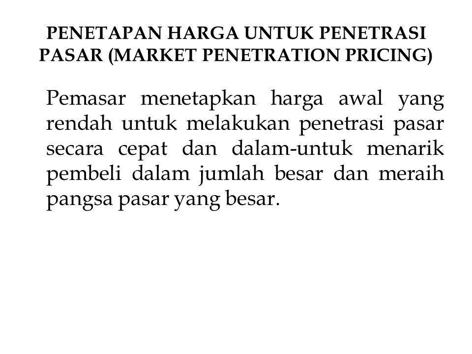 PENETAPAN HARGA UNTUK PENETRASI PASAR (MARKET PENETRATION PRICING)