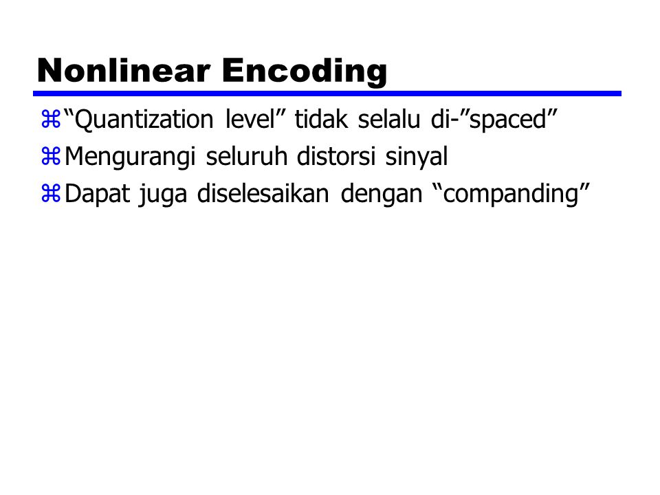 Nonlinear Encoding Quantization level tidak selalu di- spaced