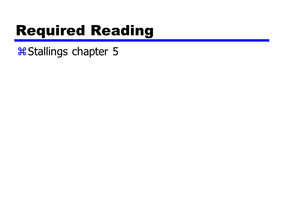 Required Reading Stallings chapter 5