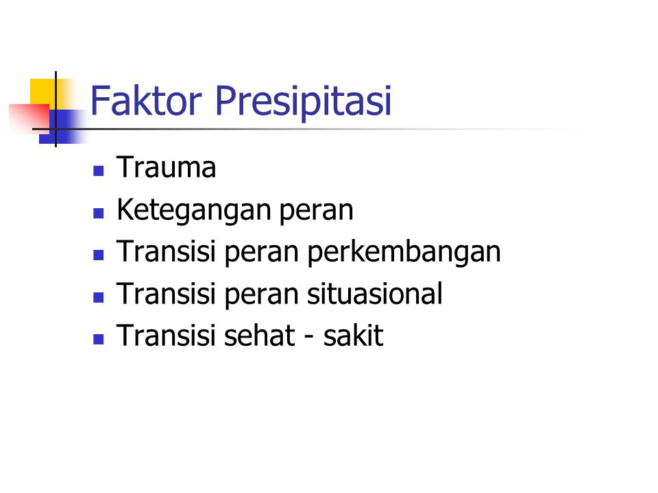 Faktor Presipitasi Trauma Ketegangan peran Transisi peran perkembangan