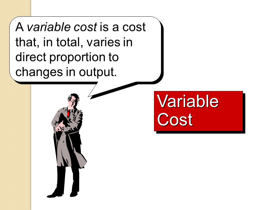 A variable cost is a cost that, in total, varies in direct proportion to changes in output.