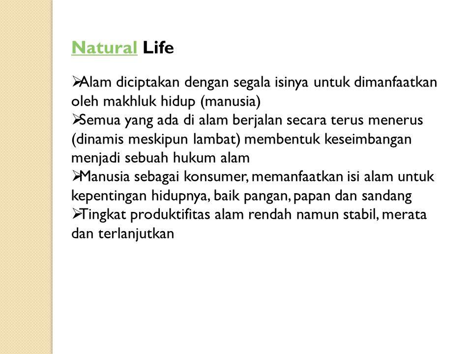 Natural Life Alam diciptakan dengan segala isinya untuk dimanfaatkan oleh makhluk hidup (manusia)