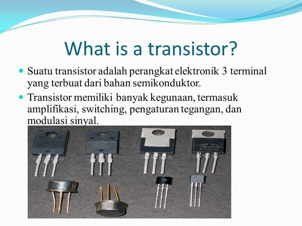 What is a transistor Suatu transistor adalah perangkat elektronik 3 terminal yang terbuat dari bahan semikonduktor.