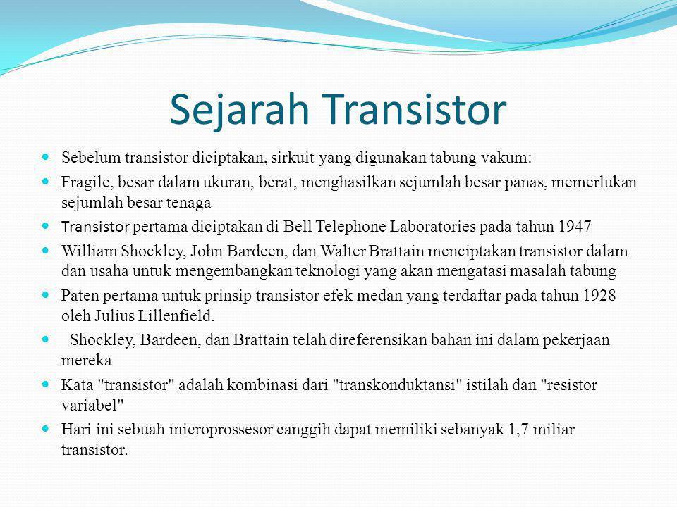 Sejarah Transistor Sebelum transistor diciptakan, sirkuit yang digunakan tabung vakum: