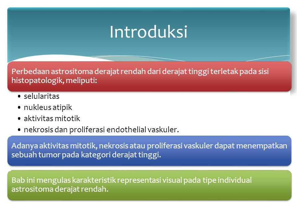 Introduksi Perbedaan astrositoma derajat rendah dari derajat tinggi terletak pada sisi histopatologik, meliputi: