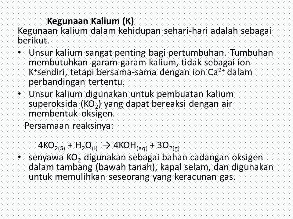 Kegunaan Kalium (K) Kegunaan kalium dalam kehidupan sehari-hari adalah sebagai berikut.