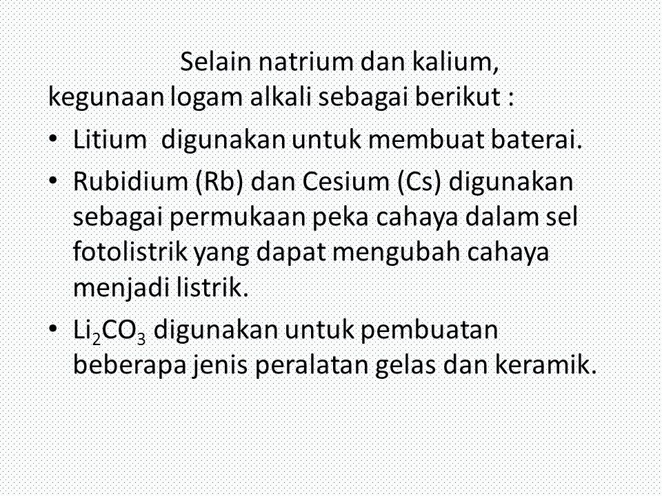 Selain natrium dan kalium, kegunaan logam alkali sebagai berikut :