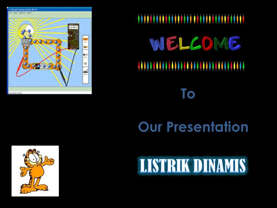 To Our Presentation LISTRIK DINAMIS