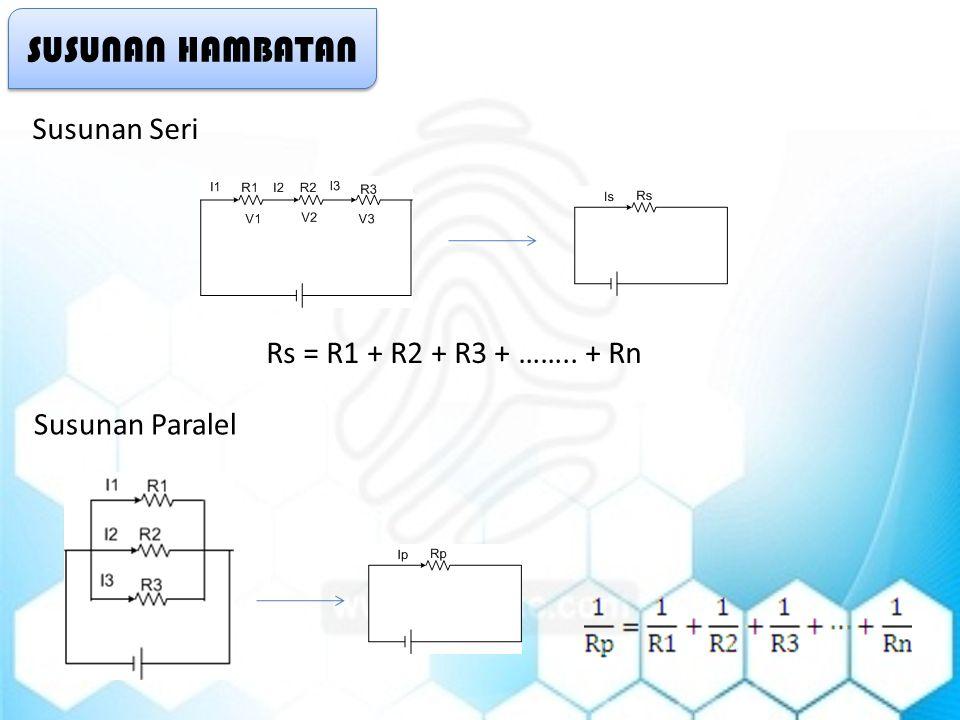 SUSUNAN HAMBATAN Susunan Seri Rs = R1 + R2 + R3 + …….. + Rn