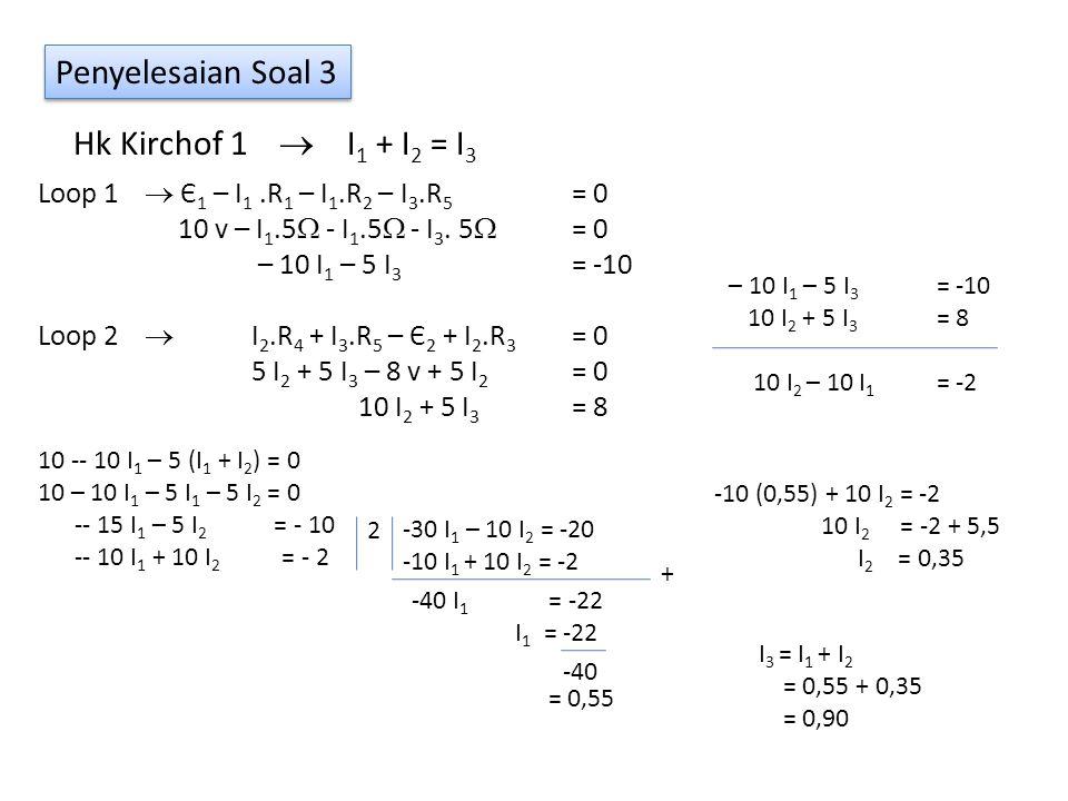 Penyelesaian Soal 3 Hk Kirchof 1  I1 + I2 = I3