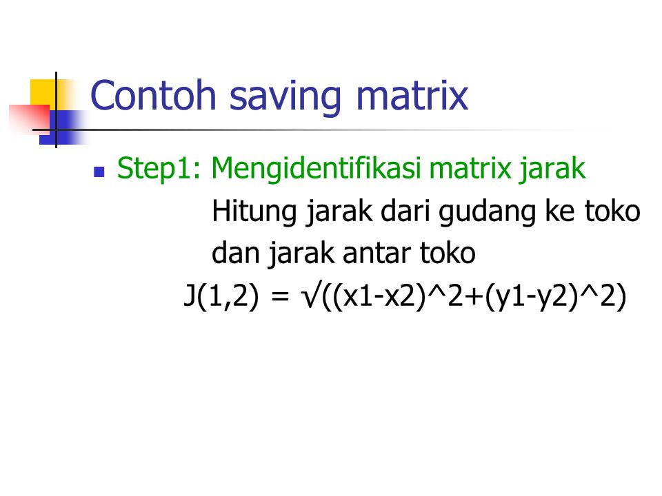 Contoh saving matrix Step1: Mengidentifikasi matrix jarak