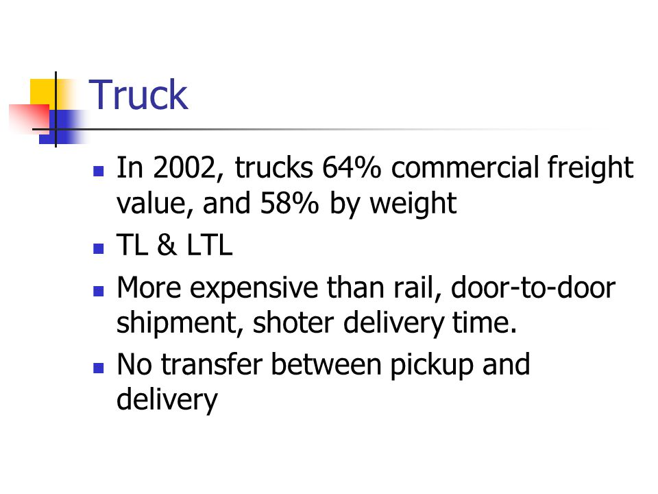 Truck In 2002, trucks 64% commercial freight value, and 58% by weight