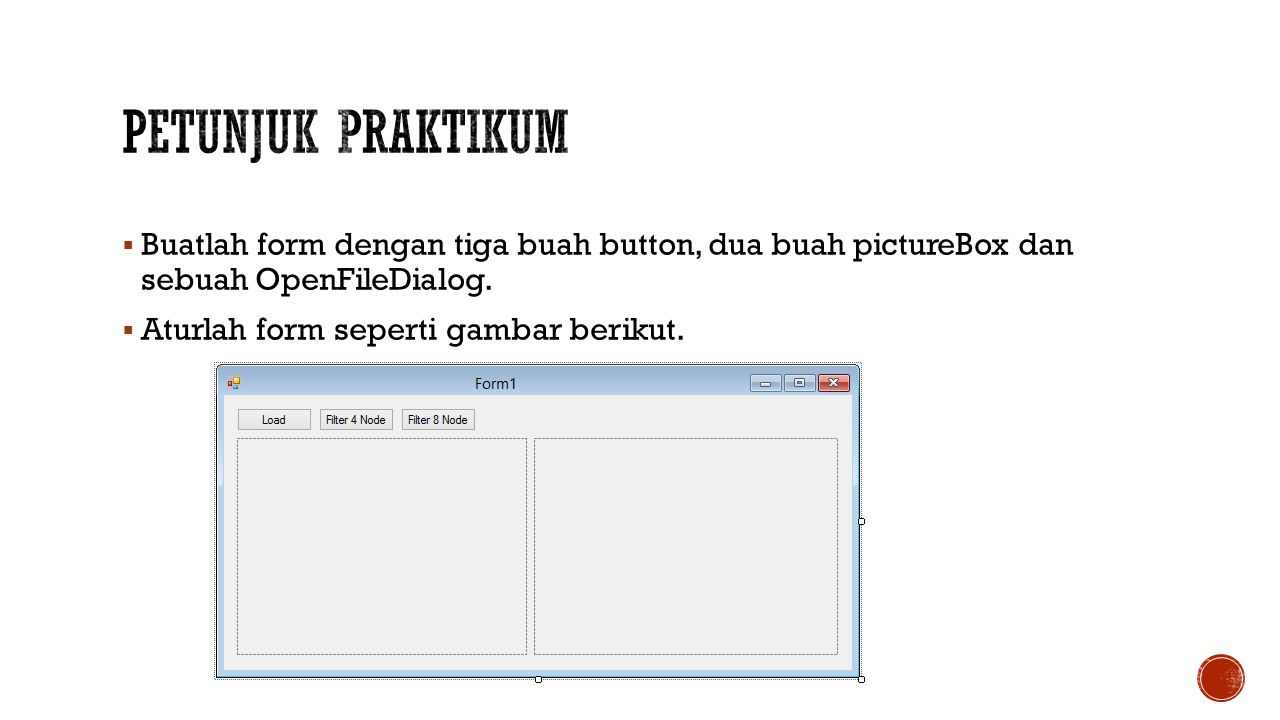 Petunjuk Praktikum Buatlah form dengan tiga buah button, dua buah pictureBox dan sebuah OpenFileDialog.