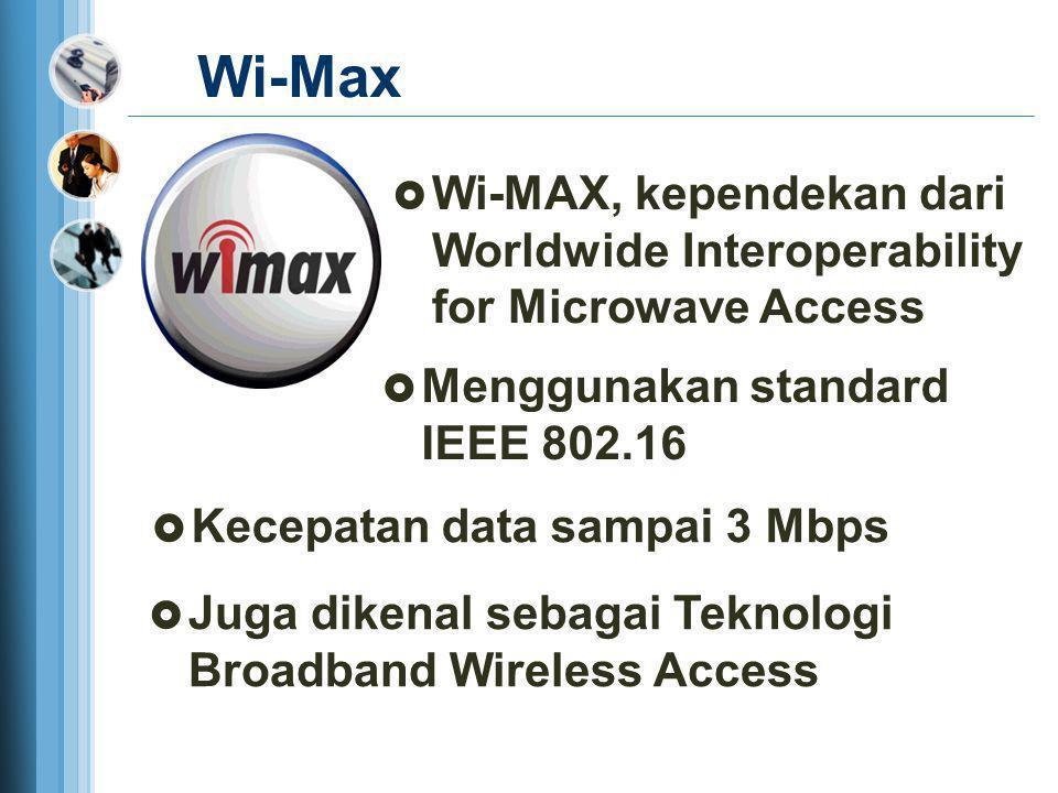 Wi-Max Wi-MAX, kependekan dari Worldwide Interoperability for Microwave Access. Menggunakan standard IEEE 802.16.