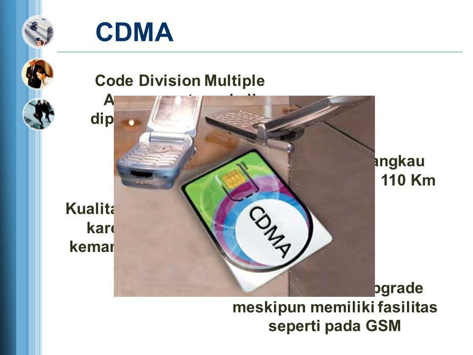 CDMA Code Division Multiple Access pertama kali diperkenalkan 1990 dari Amerika. Memiliki daya jangkau mencapai hingga 110 Km.