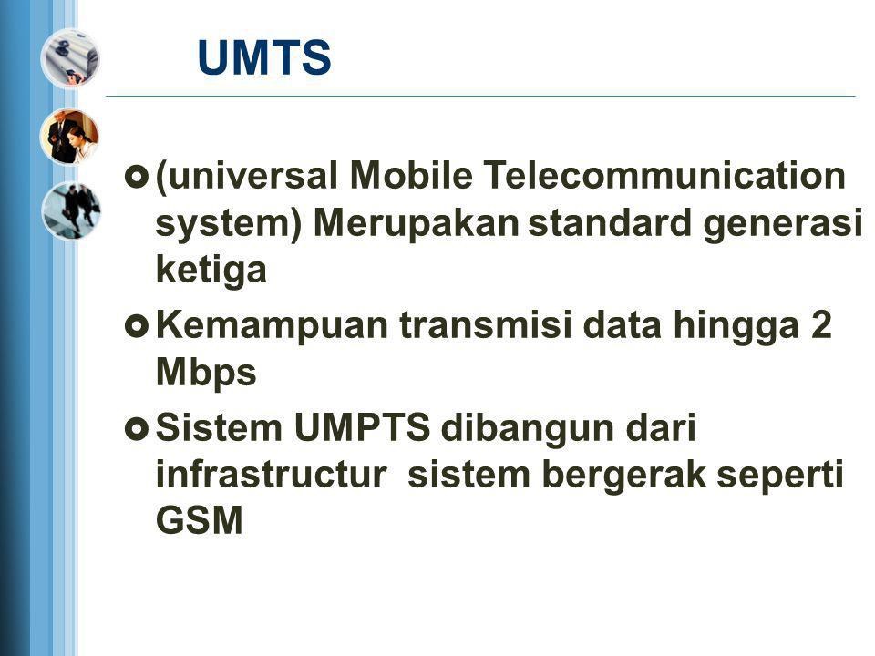 UMTS (universal Mobile Telecommunication system) Merupakan standard generasi ketiga. Kemampuan transmisi data hingga 2 Mbps.