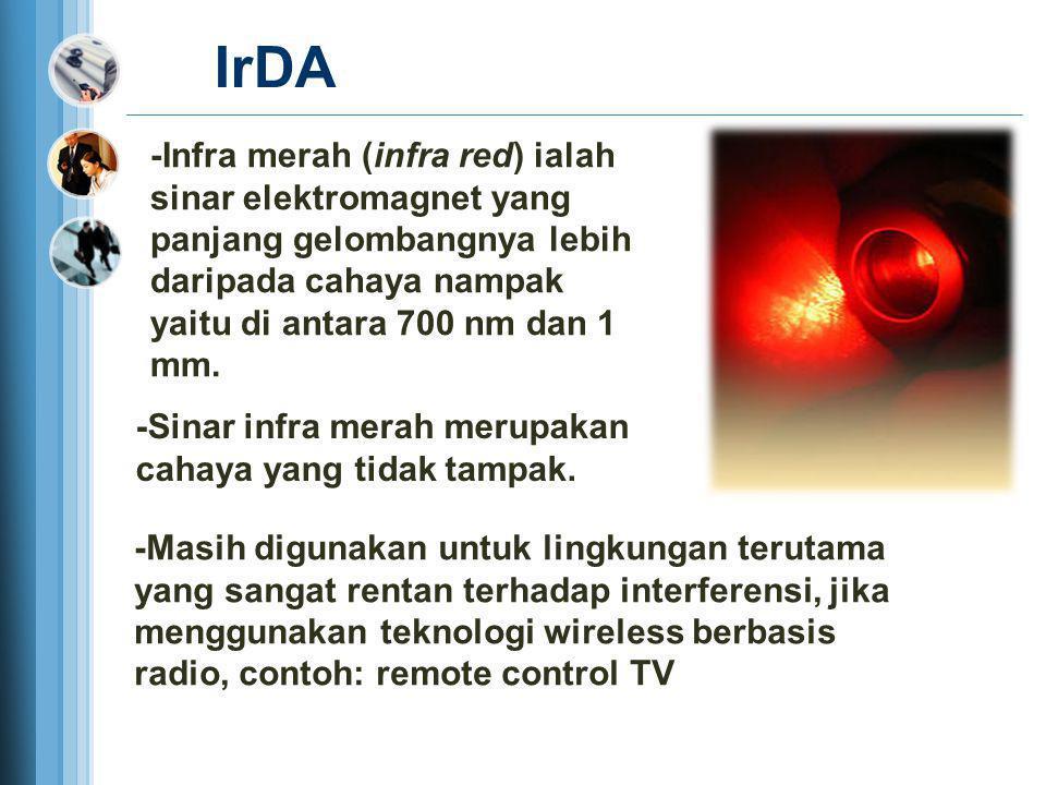 IrDA -Infra merah (infra red) ialah sinar elektromagnet yang panjang gelombangnya lebih daripada cahaya nampak yaitu di antara 700 nm dan 1 mm.