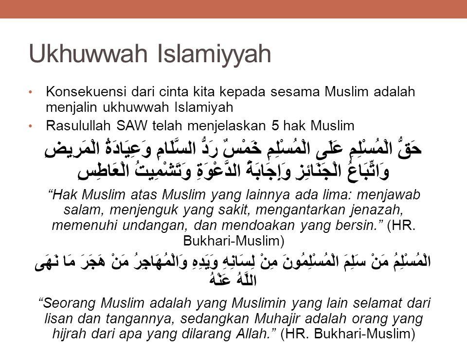 Ukhuwwah Islamiyyah Konsekuensi dari cinta kita kepada sesama Muslim adalah menjalin ukhuwwah Islamiyah.