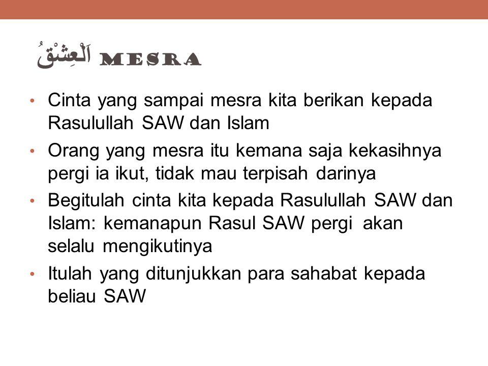 اَلْعِشْقُ mesra Cinta yang sampai mesra kita berikan kepada Rasulullah SAW dan Islam.