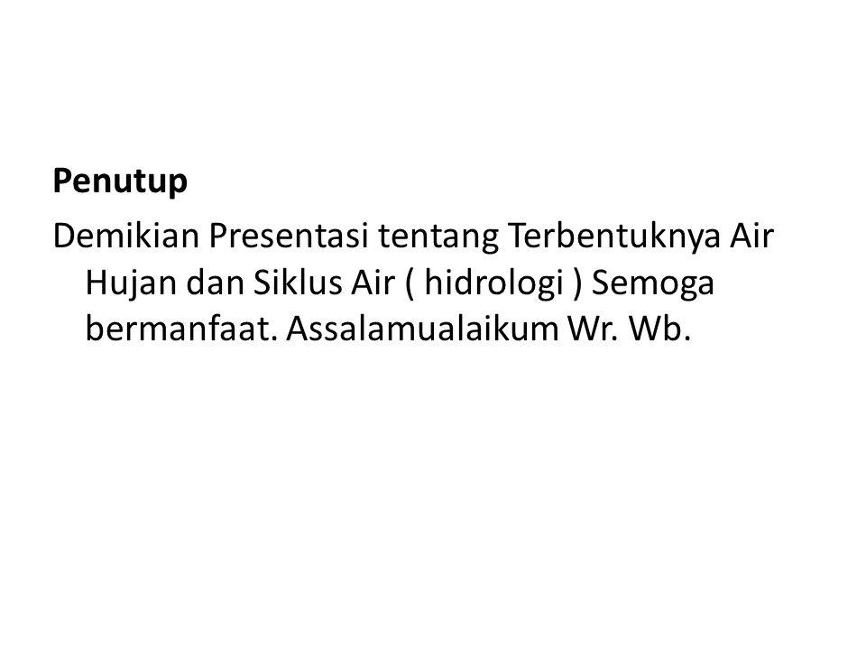 Penutup Demikian Presentasi tentang Terbentuknya Air Hujan dan Siklus Air ( hidrologi ) Semoga bermanfaat.