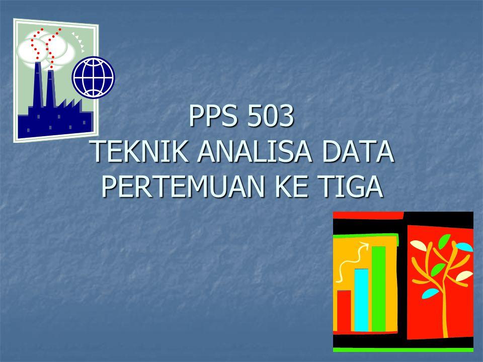 PPS 503 TEKNIK ANALISA DATA PERTEMUAN KE TIGA