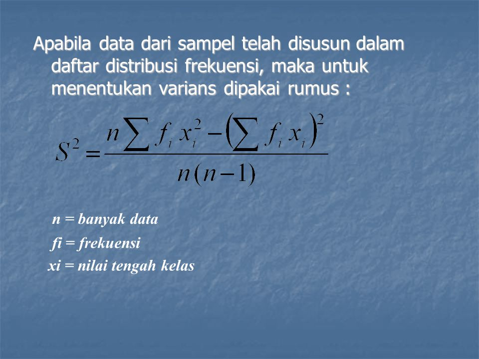 Apabila data dari sampel telah disusun dalam daftar distribusi frekuensi, maka untuk menentukan varians dipakai rumus :