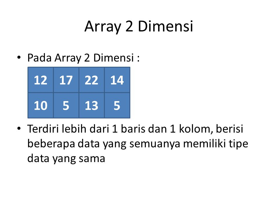Array 2 Dimensi 12 17 22 14 10 5 13 5 Pada Array 2 Dimensi :