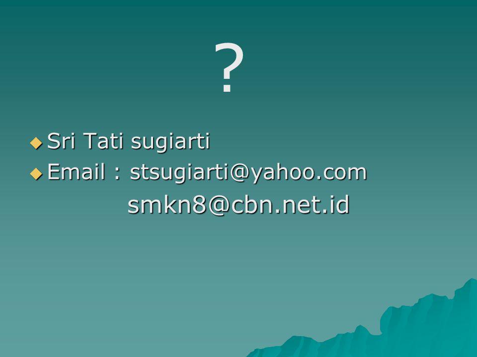 Sri Tati sugiarti Email : stsugiarti@yahoo.com smkn8@cbn.net.id