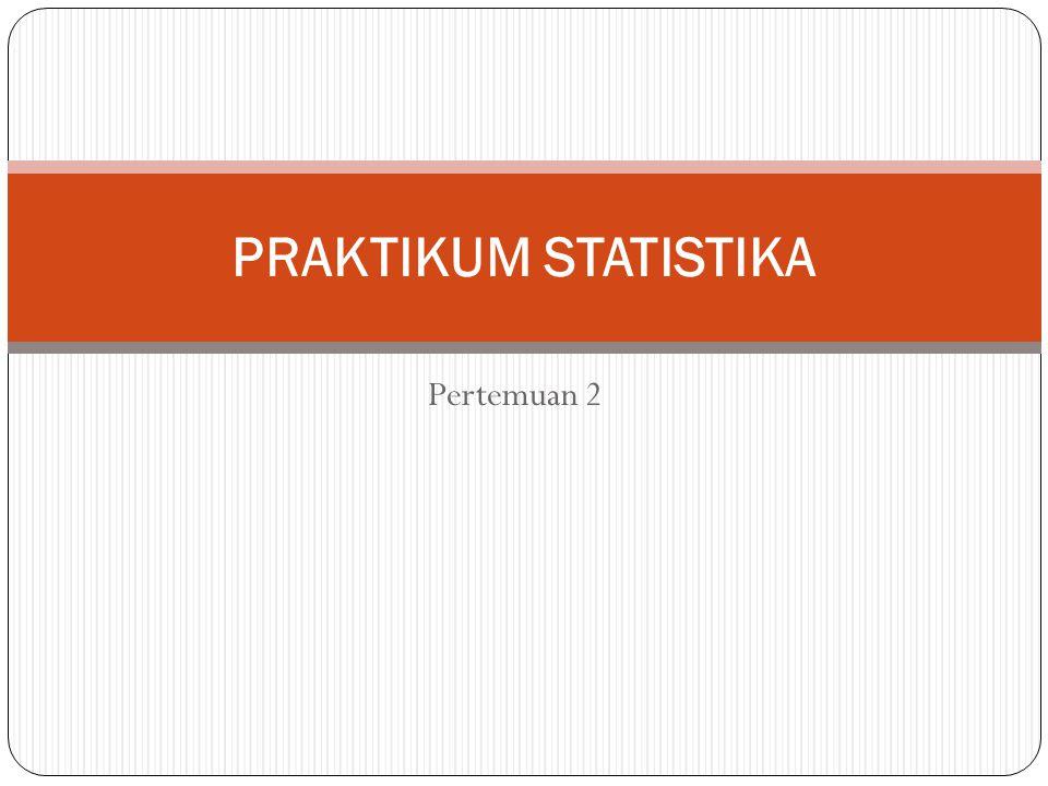 PRAKTIKUM STATISTIKA Pertemuan 2