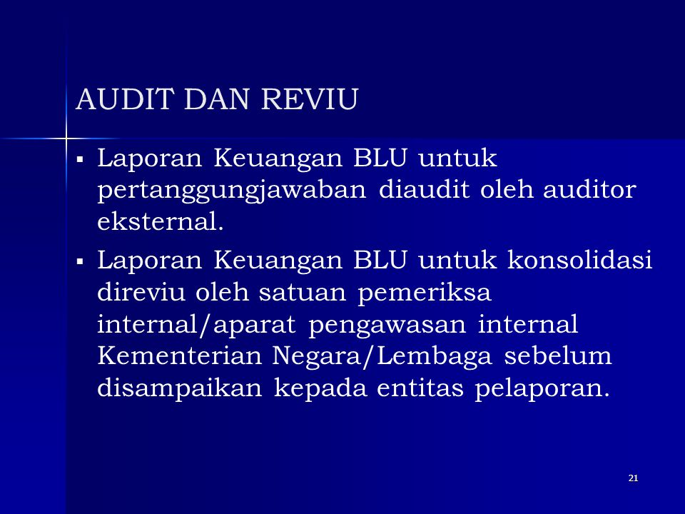 AUDIT DAN REVIU Laporan Keuangan BLU untuk pertanggungjawaban diaudit oleh auditor eksternal.