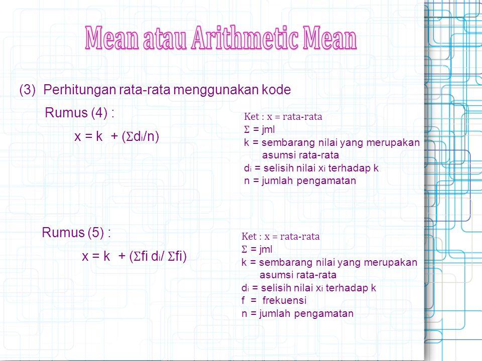 (3) Perhitungan rata-rata menggunakan kode Rumus (4) : x = k + (Ʃdi/n)