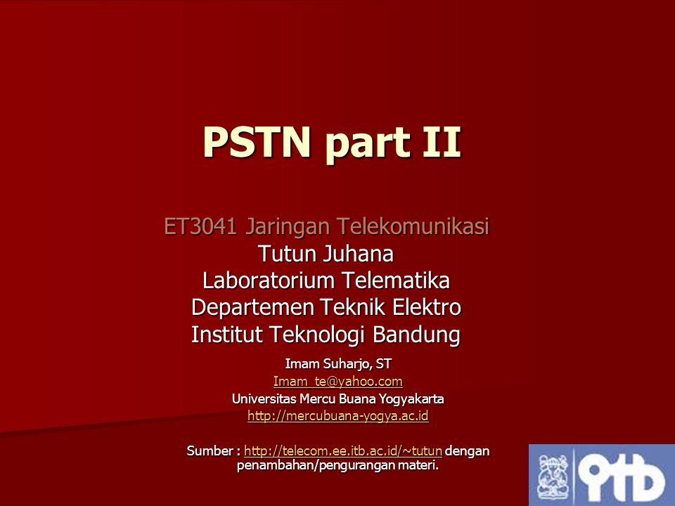 PSTN part II ET3041 Jaringan Telekomunikasi Tutun Juhana
