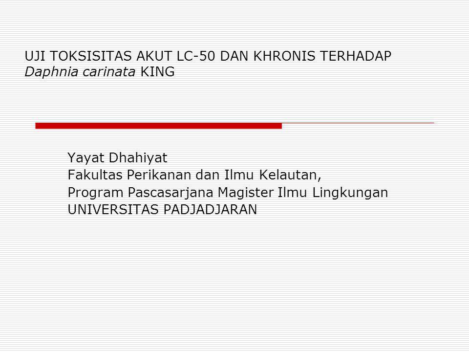 UJI TOKSISITAS AKUT LC-50 DAN KHRONIS TERHADAP Daphnia carinata KING