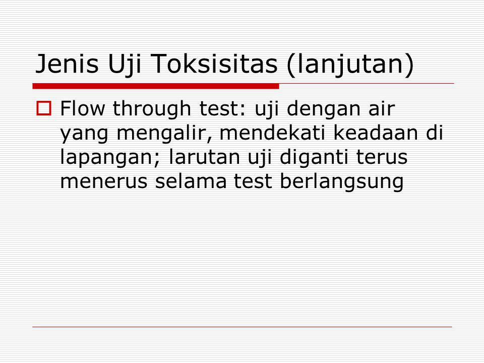 Jenis Uji Toksisitas (lanjutan)