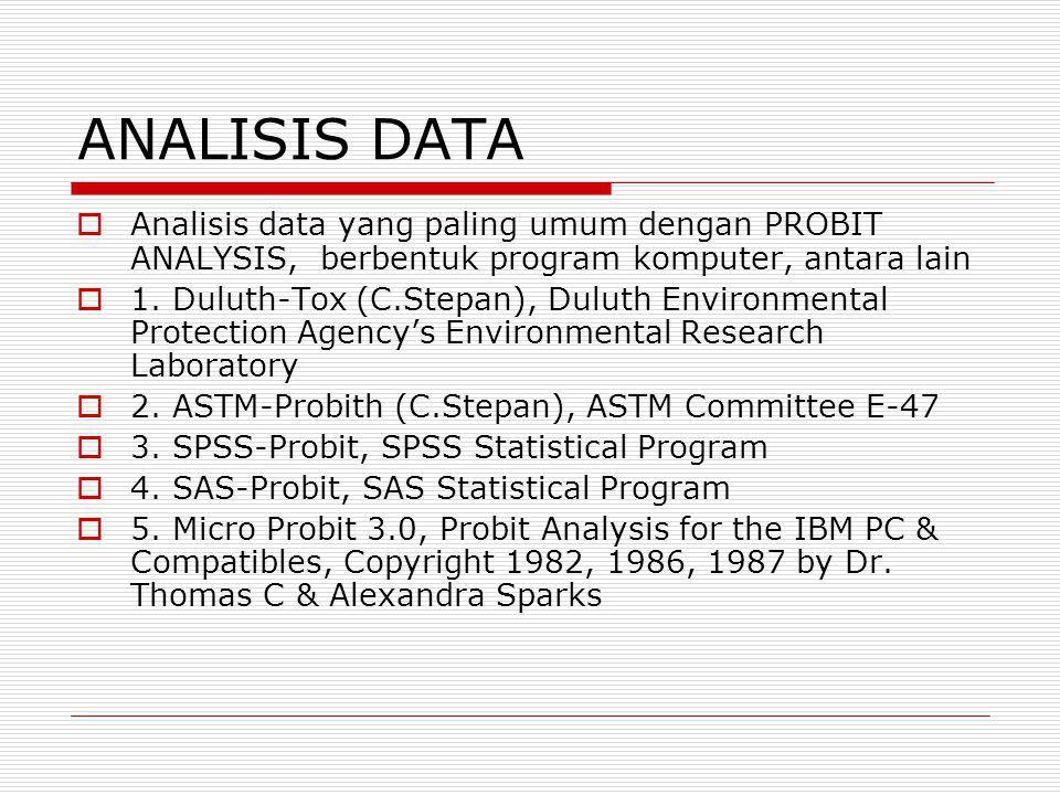 ANALISIS DATA Analisis data yang paling umum dengan PROBIT ANALYSIS, berbentuk program komputer, antara lain.