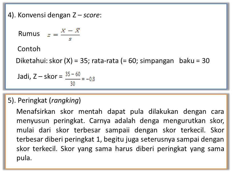 4). Konvensi dengan Z – score: Rumus Contoh Diketahui: skor (X) = 35; rata-rata (= 60; simpangan baku = 30 Jadi, Z – skor =