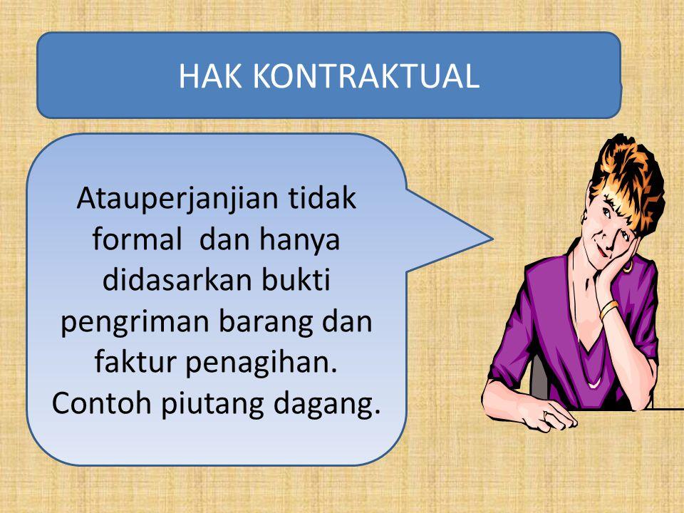 HAK KONTRAKTUAL Atauperjanjian tidak formal dan hanya didasarkan bukti pengriman barang dan faktur penagihan.