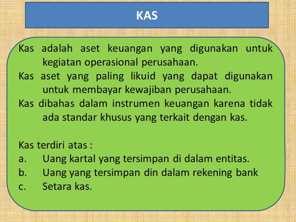 KAS Kas adalah aset keuangan yang digunakan untuk kegiatan operasional perusahaan.
