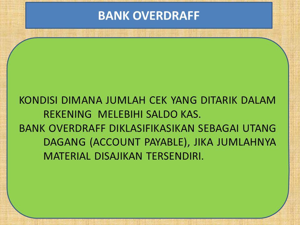 BANK OVERDRAFF KONDISI DIMANA JUMLAH CEK YANG DITARIK DALAM REKENING MELEBIHI SALDO KAS.