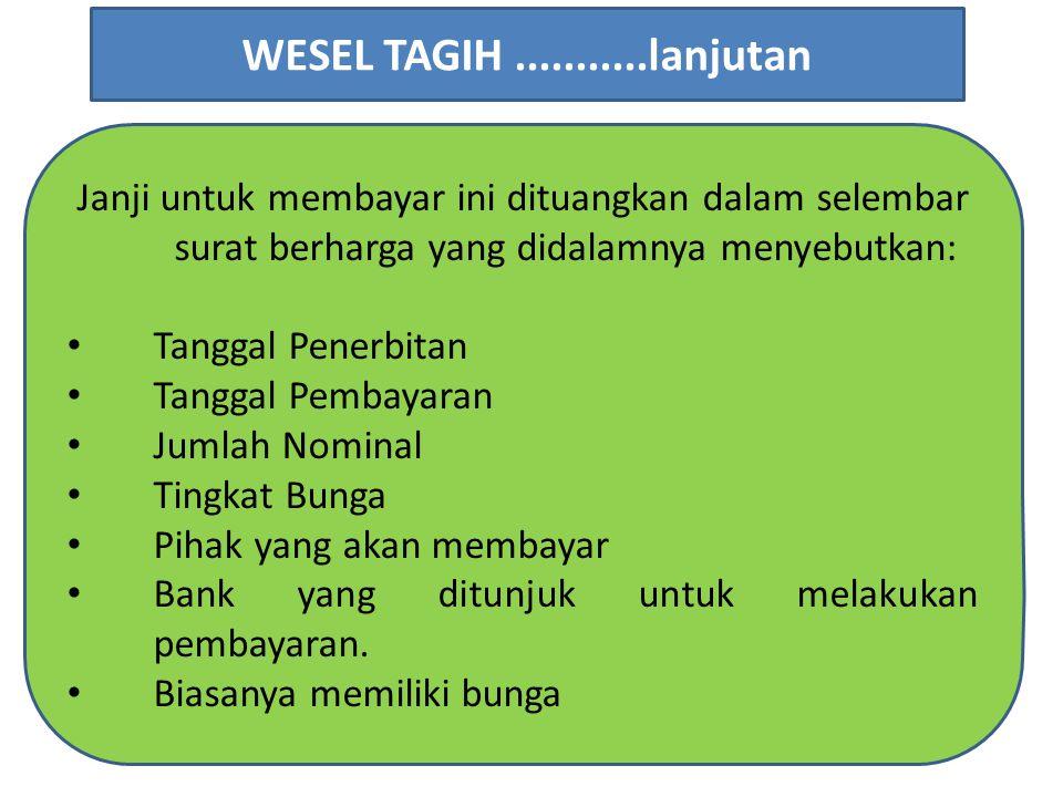WESEL TAGIH ...........lanjutan Janji untuk membayar ini dituangkan dalam selembar surat berharga yang didalamnya menyebutkan: