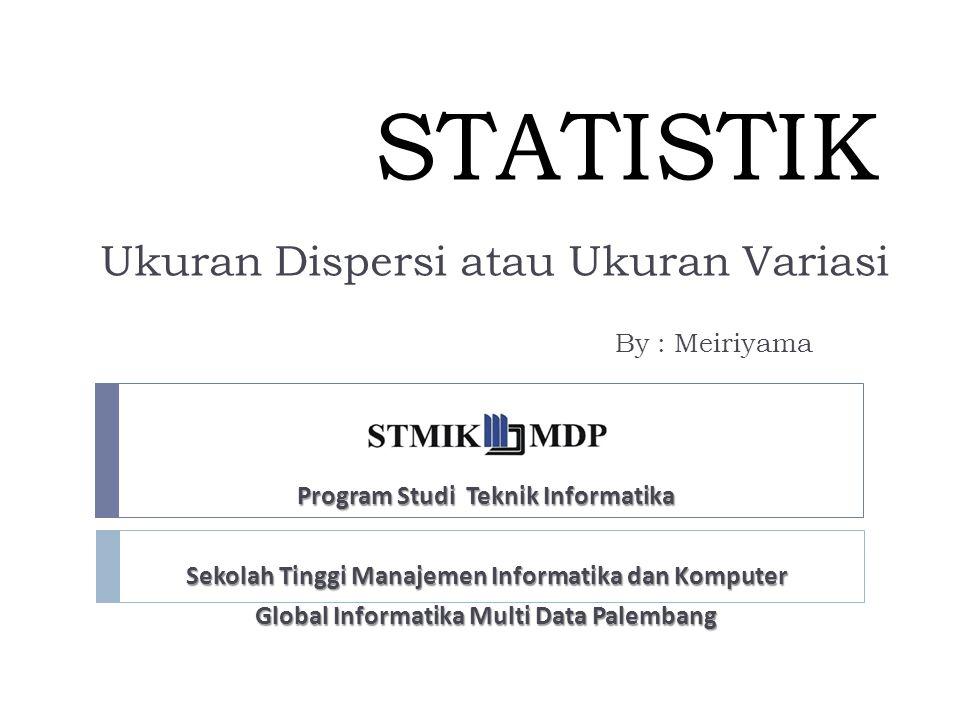 STATISTIK Ukuran Dispersi atau Ukuran Variasi By : Meiriyama