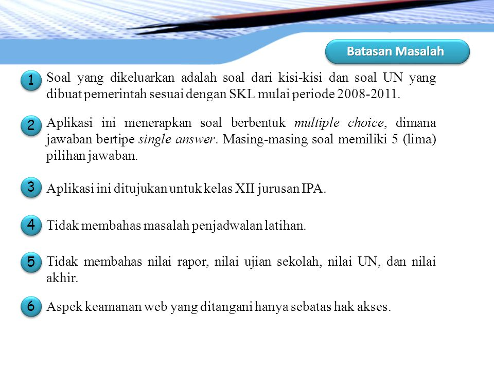 Batasan Masalah Soal yang dikeluarkan adalah soal dari kisi-kisi dan soal UN yang dibuat pemerintah sesuai dengan SKL mulai periode 2008-2011.