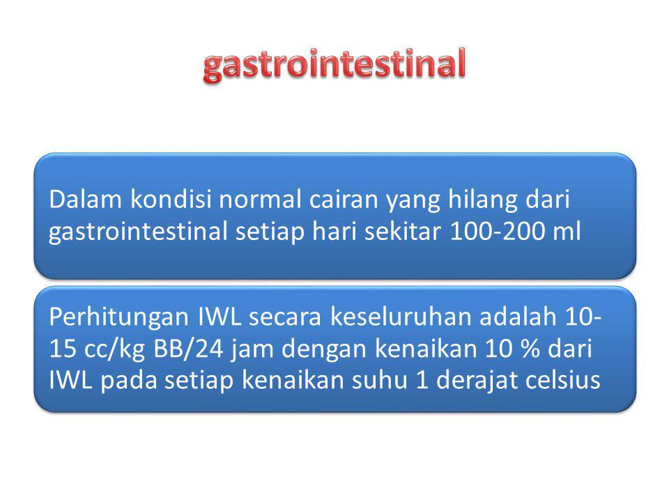 gastrointestinal Dalam kondisi normal cairan yang hilang dari gastrointestinal setiap hari sekitar 100-200 ml.